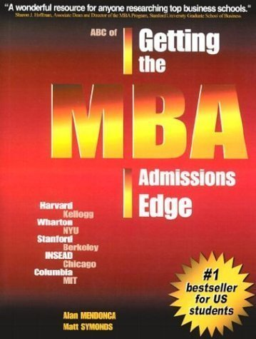 ABC of Getting the MBA Admissions Edge: Officially Supported by McKinsey and Co. and Goldman Sachs