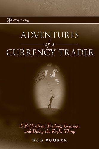 Adventures of a Currency Trader: A Fable about Trading Courage and Doing the Right Thing (Wiley Trading)
