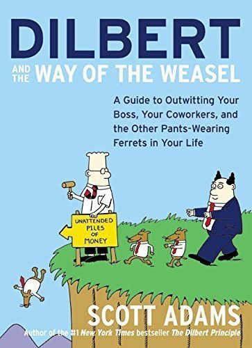 Dilbert and the Way of the Weasel: A Guide to Outwitting Your Boss Your Coworkers and the Other Pants-Wearing Ferrets in Your Life
