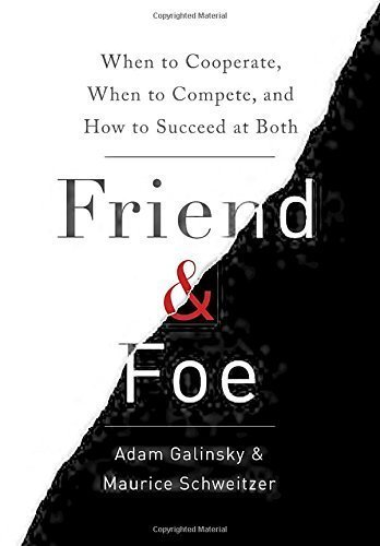 Friend & Foe: When to Cooperate When to Compete and How to Succeed at Both
