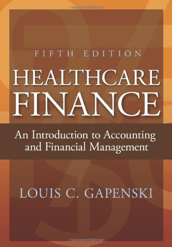 Healthcare Finance: An Introduction to Accounting and Financial Management Fifth Edition
