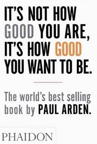 It's Not How Good You Are It's How Good You Want to Be: The world's best selling book