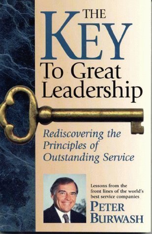 The Key To Great Leadership: Rediscovering the Principles of Outstanding Service