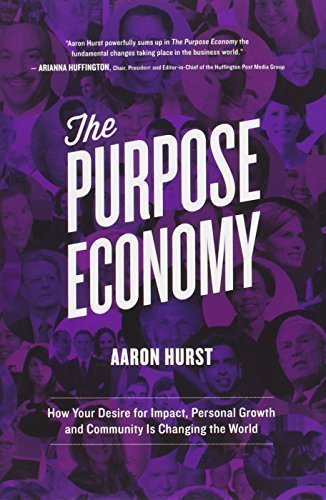 The Purpose Economy: How Your Desire for Impact Personal Growth and Community Is Changing the World