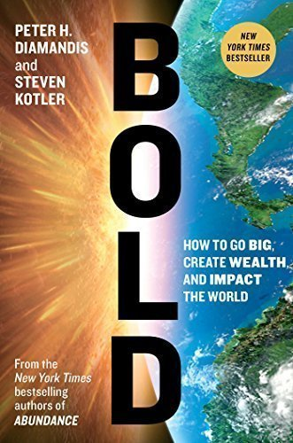 Bold: How to Go Big Create Wealth and Impact the World