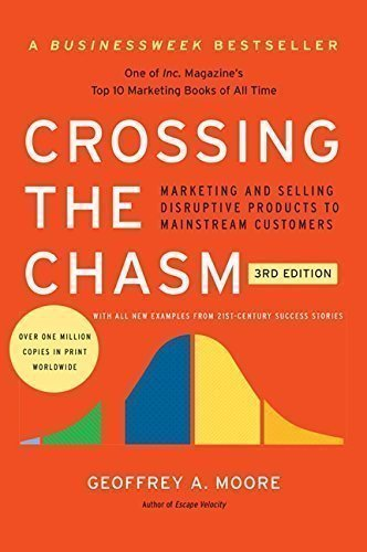 Crossing the Chasm 3rd Edition: Marketing and Selling Disruptive Products to Mainstream Customers
