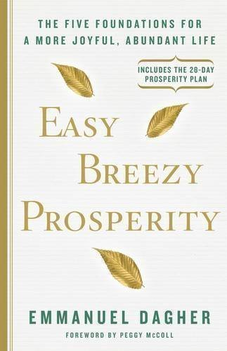 Easy Breezy Prosperity: The Five Foundations for a More Joyful Abundant Life