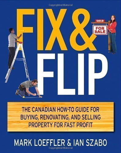 Fix and Flip: The Canadian How-To Guide for Buying Renovating and Selling Property for Fast Profit