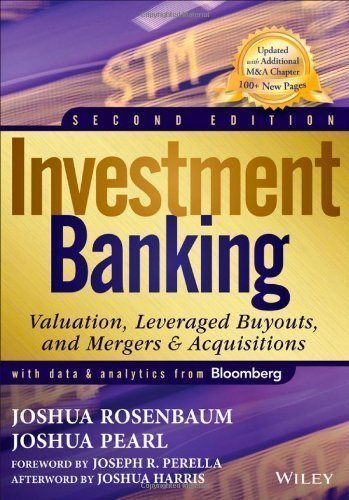 Investment Banking: Valuation Leveraged Buyouts and Mergers & Acquisitions