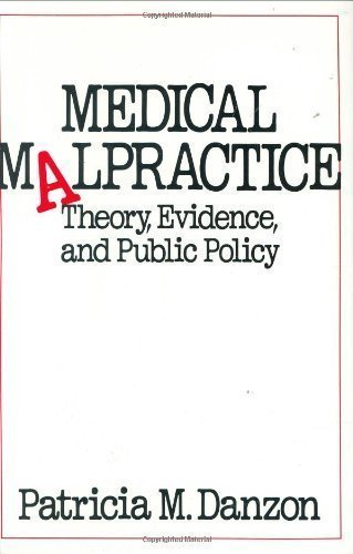 Medical Malpractice: Theory Evidence and Public Policy
