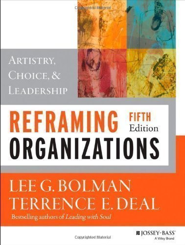 Reframing Organizations: Artistry Choice and Leadership