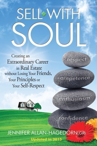 Sell with Soul: Creating an Extraordinary Career in Real Estate Without Losing Your Friends Your Principles or Your Self-Respect