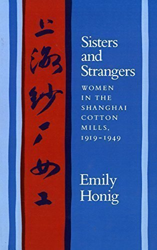 Sisters and Strangers: Women in the Shanghai Cotton Mills 1919-1949