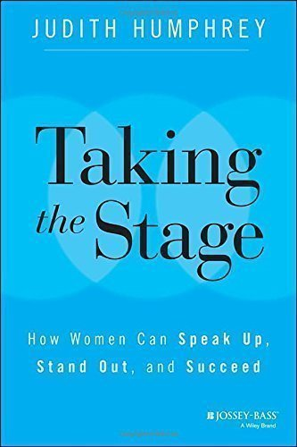 Taking the Stage: How Women Can Speak Up Stand Out and Succeed