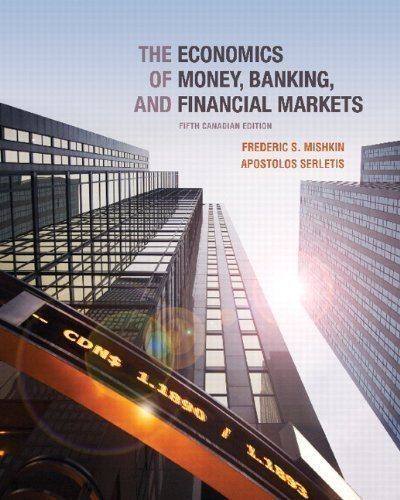 The Economics of Money Banking and Financial Markets Fifth Canadian Edition Plus MyEconLab with Pearson eText -- Access Card Package (5th Edition)