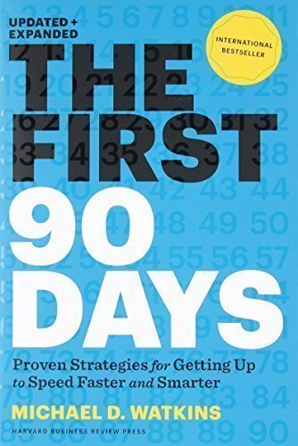 The First 90 Days Updated and Expanded: Proven Strategies for Getting Up to Speed Faster and Smarter