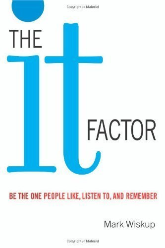 The It Factor: Be the One People Like Listen to and Remember