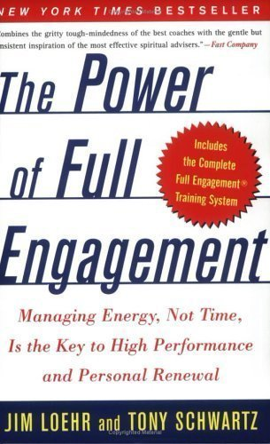 The Power of Full Engagement: Managing Energy Not Time Is the Key to High Performance and Personal Renewal