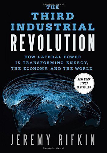 The Third Industrial Revolution: How Lateral Power Is Transforming Energy the Economy and the World